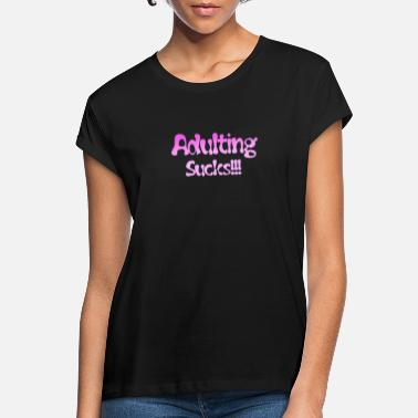 Adulting zuigt - Vrouwen oversized T-Shirt