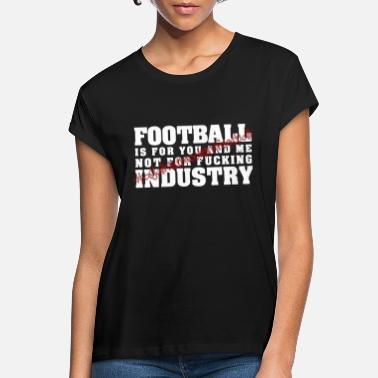Football is for you and me ...! - Women's Loose Fit T-Shirt