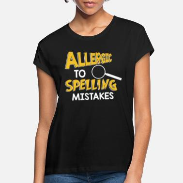 Spell Allergic To Spelling Mistakes - Spelling - Women's Loose Fit T-Shirt