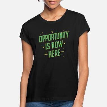 Opportunity Opportunity is nu hier! - Vrouwen oversized T-Shirt