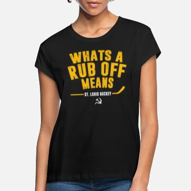 Louis Tomlinson Whats A Rub Off Means St Louis Hockey Funny - Women's Loose Fit T-Shirt