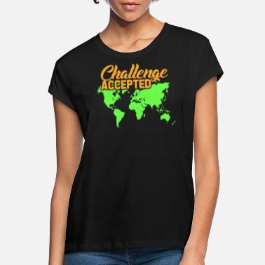 Challenge Accepted Challenge Accepted - Women's Loose Fit T-Shirt