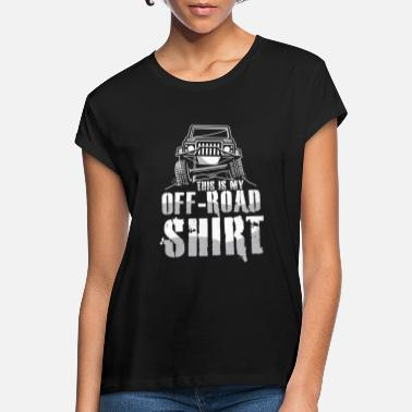 Road This is my Off-Road Shirt driving dirt & mud bugg - Women's Loose Fit T-Shirt