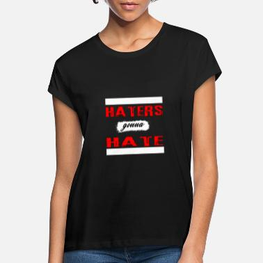 Hater Haters vil Hate - Oversize T-shirt dame