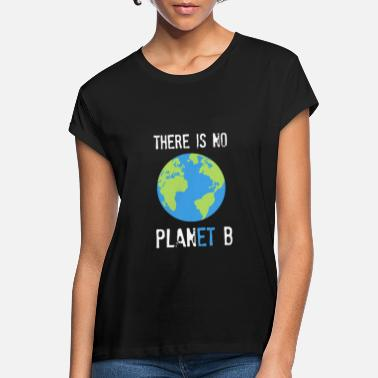 Climate Environmental Protection | Save the world | Climate change gift - Women's Loose Fit T-Shirt