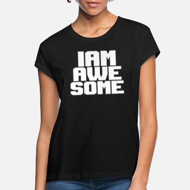 Iam Awesome Awesome - Frauen Oversize T-Shirt