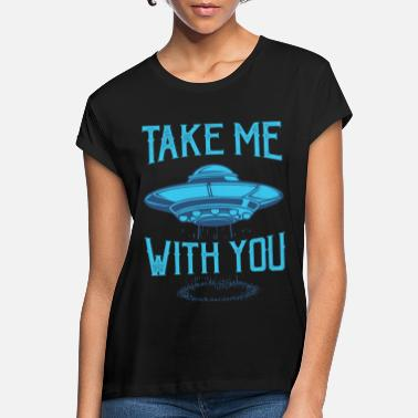 Take Alien portami con te regalo alieno UFO - Maglietta larga donna