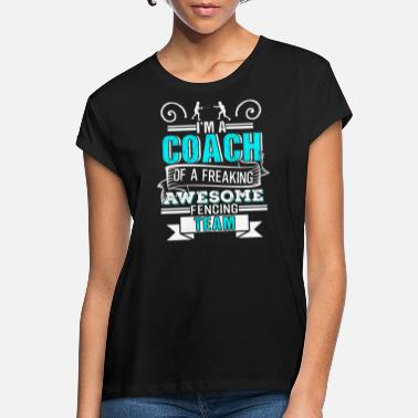 Coach Coach Of An Awesome Fencing Team Fencer Gift - Women's Loose Fit T-Shirt