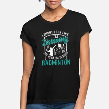 Badminton Badminton badminton - Women's Loose Fit T-Shirt