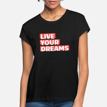 Live your dreams - Women's Loose Fit T-Shirt