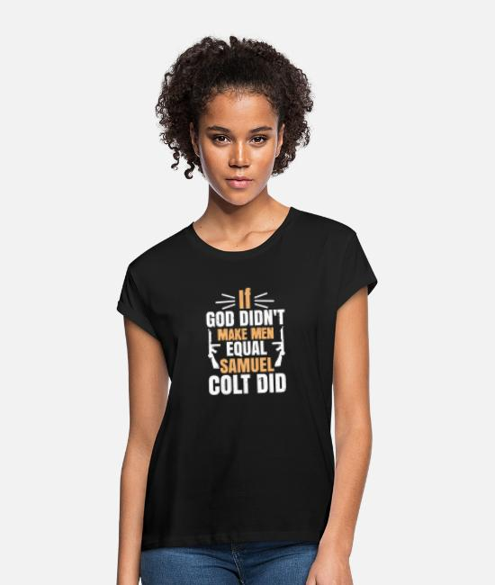 Colton T-Shirts - If God doesn't equal people, Samuel Colt - Women's Loose Fit T-Shirt black