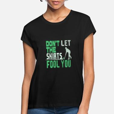 Field Hockey Skirt Don't Let the Skirts Fool You Field Hockey Player Gift - Women's Loose Fit T-Shirt