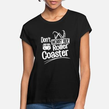 Park Dont worry ride Roller Coasters2 - Frauen Oversize T-Shirt