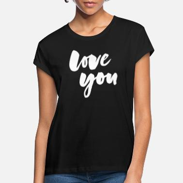Love You Love you - love you - Women's Loose Fit T-Shirt