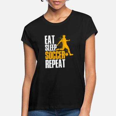 Soccer Eat Sleep Soccer Repeat Routine Geschenk - Frauen Oversize T-Shirt