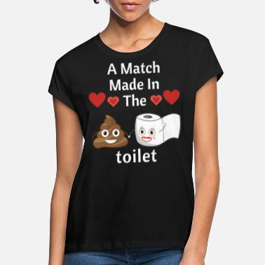 Poop A Match Made In The Toilet - Women's Loose Fit T-Shirt