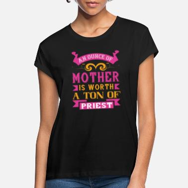 Ton Up An ounce of mother is worth a ton of priest - Women's Loose Fit T-Shirt