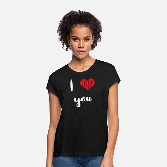 Love T-Shirts - I hate you - Women's Loose Fit T-Shirt black