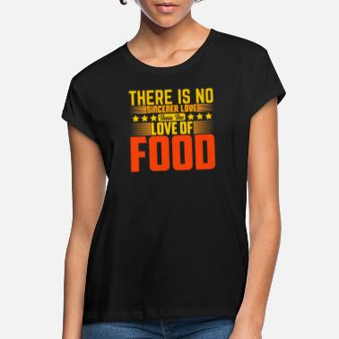 Fresse there is no sincerer love than the love of food - Frauen Oversize T-Shirt