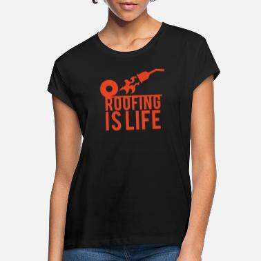 Roof Roofing: Roofing Is Life. - Women's Loose Fit T-Shirt