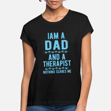 Psychologist Dad Therapist: Iam a Dad and a Therapist - Women's Loose Fit T-Shirt