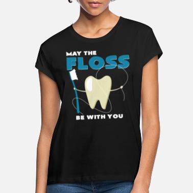 May the floss brush its teeth with you - Women's Loose Fit T-Shirt