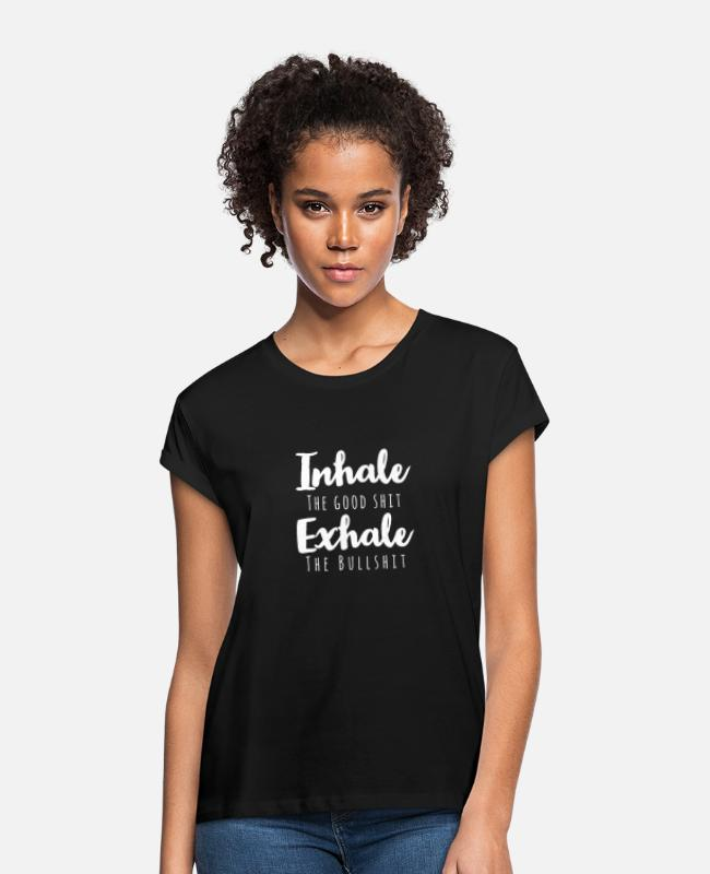 Trippy T-Shirts - Inhale the good shit exhale the bullshit - Women's Loose Fit T-Shirt black