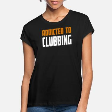 Clubbing Addicted To Clubbing Clubbing Gift - Frauen Oversize T-Shirt