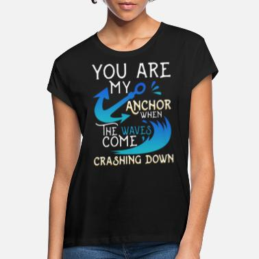 Tatoo You are my Anchor when The waves come Crashing Dow - Frauen Oversize T-Shirt