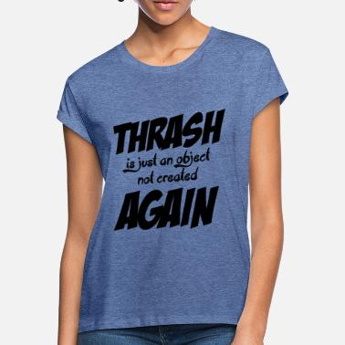 Thrash THRASH AGAIN - Women's Loose Fit T-Shirt