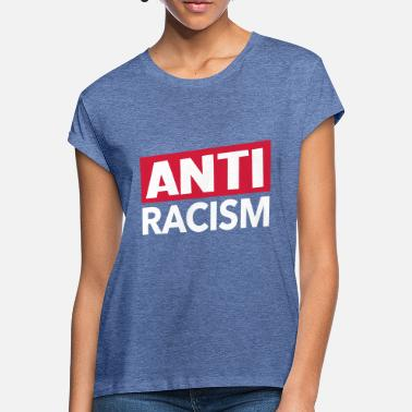 Anti Racism Anti Racism - Anti Racism Shirt - Women's Loose Fit T-Shirt