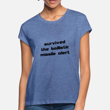 Missile survived the ballistic missile alert - Women's Loose Fit T-Shirt