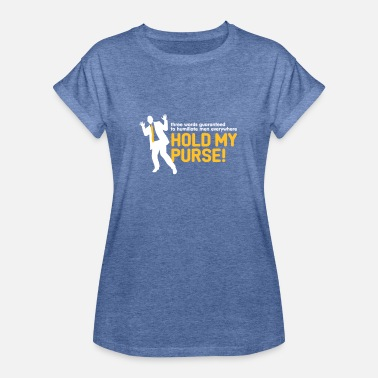Humiliating Three Words To Humiliate Men, Hold My Purse. - Women's Oversize T-Shirt