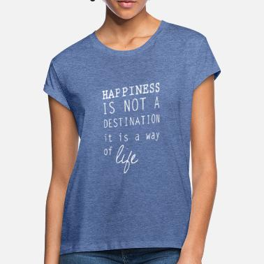 Happiness Happy happiness is a lifestyle happiness - Women's Loose Fit T-Shirt