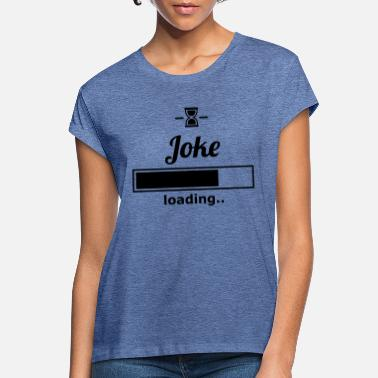 Joke joke - Women's Loose Fit T-Shirt