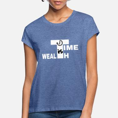 Wealth TIME IS WEALTH - Women's Loose Fit T-Shirt