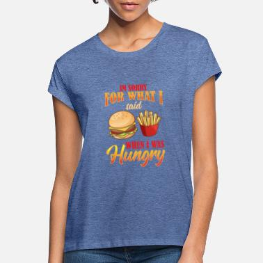 Hungry I'm sorry, I was hungry! - Women's Loose Fit T-Shirt
