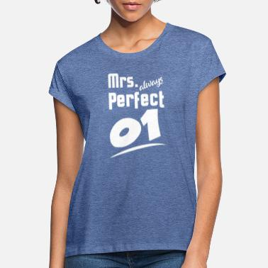 Perfect Women SHIRT · Mrs always Perfect · Gift - Women's Loose Fit T-Shirt