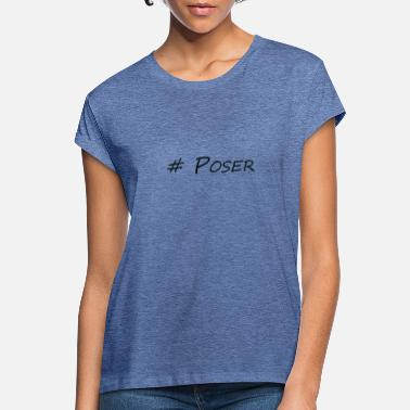 Posers Poser - Women's Loose Fit T-Shirt