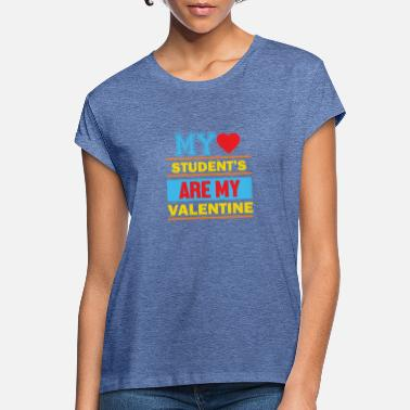 My Students are my Valentine - Women's Loose Fit T-Shirt
