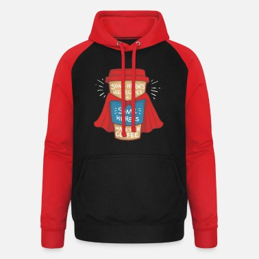 Some heroes wear cape I make your coffee - Unisex Baseball Hoodie