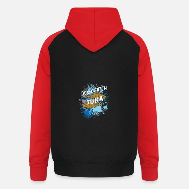 Tuna No tuna fishing | Tuna | Tuna - Unisex Baseball Hoodie