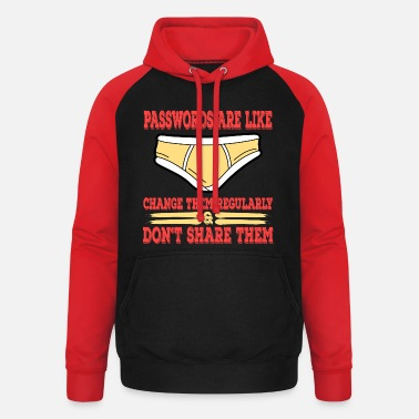 Change Underwear A Nice Share Tee For A Sharing You Passwords Are - Unisex Baseball Hoodie