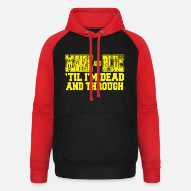 Maize maize and blue til im dead and through - Unisex Baseball Hoodie