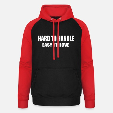 Easy Hard to handle - easy to love - Unisex Baseball Hoodie