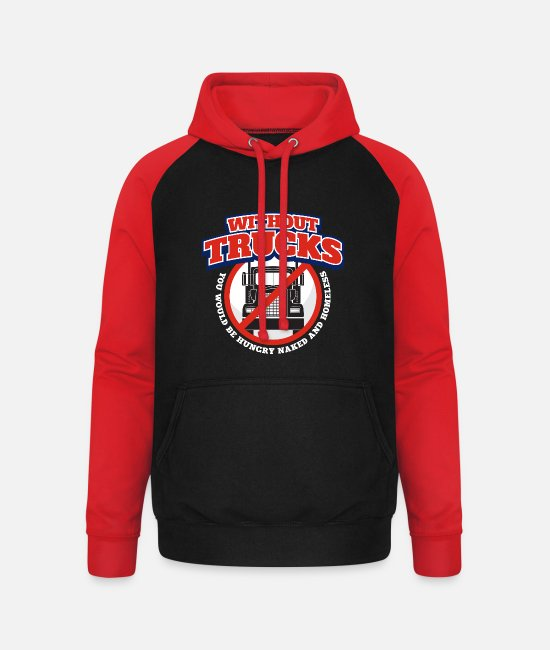 Occupation Hoodies & Sweatshirts - Without Trucks You Would Be Hungry Naked And - Unisex Baseball Hoodie black/red