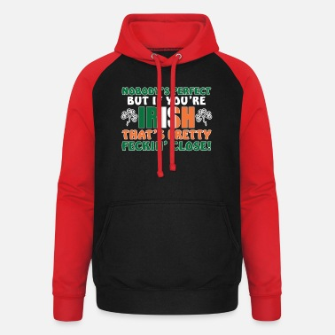 Nobody's Perfect But If You're Irish That's Pretty - Unisex Baseball Hoodie
