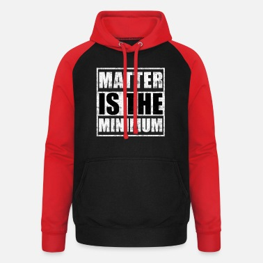 Minimum Materie is het minimum - Unisex baseball hoodie