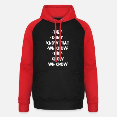 Know THEY DONT KNOW THAT WE KNOW THEY KNOW WE KNOW - Unisex Baseball Hoodie