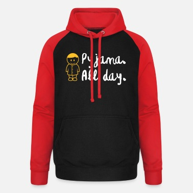 Since Underwear Throughout The Day In Your Pajamas! - Unisex Baseball Hoodie
